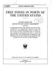 Free Zones in Ports of the United States: Letter from the United States Tariff Commission Transmitting in Compliance with the Request of the Senate Committee on Commerce a Report Upon the Policy of Establishing Free Zones in Ports of the United States, Together with an Analysis and Comment Concerning the Bill (S. 4153) to Provide for the Establishment, Operation, and Maintenance of Free Zones in the Ports of the United States, and for Other Purposes ...