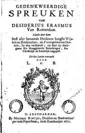 Gedenkweerdige spreuken van Desiderius Erasmus van Rotterdam,: zijnde door hem meest aller beroemde heidenen hoogste wijsheit en zinspreuken, uit d'overgebleeven outheit, by een versamelt; en daar op doorgaans sijn hooggeleerde bedenkingen, soo Christelijk als zeedelijk toegepast, Volume 1