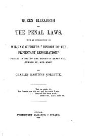 """Queen Elizabeth and the Penal Laws: With an Introduction on William Cobbett's """"History of the Protestant Reformation."""" Passing in Review the Reigns of Henry VIII, Edward VI, and Mary"""