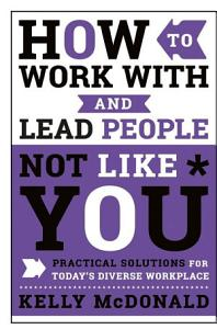 How to Work With and Lead People Not Like You Book