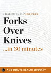 Summary Forks Over Knives In 30 Minutes A Concise Summary Of Gene Stone S Bestselling Book Book PDF