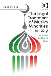 The Legal Treatment of Muslim Minorities in Italy: Islam and the Neutral State