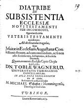 Diatribe de subsistentia ecclesiae N. T. sub incommodis, quae etiam ecclesiae V. T. acciderunt
