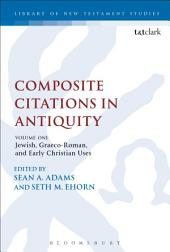 Composite Citations in Antiquity: Volume One: Jewish, Graeco-Roman, and Early Christian Uses