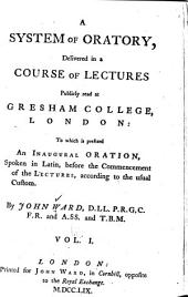 A System of Oratory Delivered in a Course of Lectures Publicly Read at Gresham College, London: To which is Prefixed an Inaugural Oration, Spoken in Latin, Before the Commencement of the Lectures, According to the Usual Custom, Volume 2