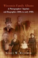 Wisconsin Family Albums   Photographers  Imprints and Biographies 1800s to early 1900s PDF