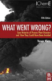What Went Wrong?: Case Studies of Process Plant Disasters, Edition 5