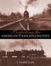 Perfecting The American Steam Locomotive