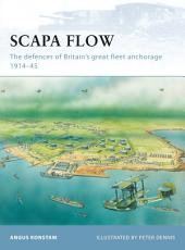Scapa Flow: The defences of Britain's great fleet anchorage 1914–45