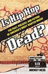 Is Hip Hop Dead?: The Past, Present, and Future of America's Most Wanted Music