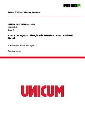 Kurt Vonnegut s  Slaughterhouse Five  as an Anti War Novel