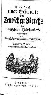 Versuch einer Geschichte des Teutschen Reichs im siebenzehnten Jahrhundert: 1629 - 1634, Band 5
