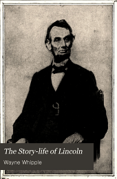 The story-life of Lincoln: a biography composed of five hundred true stories told by Abraham Lincoln and his friends, selected from all authentic sources, and fitted together in order, forming his complete life history