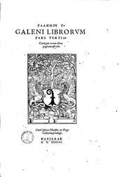 Galeni Pergameni ... opera omnia0: ad fidem complurium & perquam vetustorum exemplariorum ... emendata atque restituta ...
