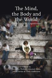 The Mind, the Body and the World: Psychology After Cognitivism?