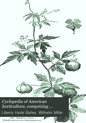 Cyclopedia of American horticulture: comprising suggestions for cultivation of horticultural plants, descriptions of the species of fruits, vegetables, flowers, and ornamental plants sold in the United States and Canada, together with geographical and biographical sketches, Volume 1