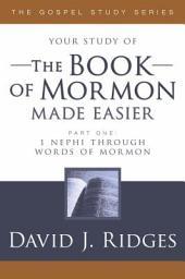 The Book of Mormon Made Easier: 1 Nephi Through Words of Mormon