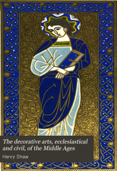 The Decorative Arts, Ecclesiastical and Civil, of the Middle Ages