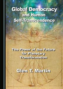 Global Democracy and Human Self Transcendence PDF