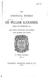 The Poetical Works of Sir William Alexander: ... Now First Collected and Edited, Volume 1