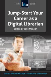 Jump-start Your Career as a Digital Librarian: A LITA Guide