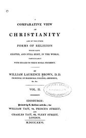 A Comparative View of Christianity: And of the Other Forms of Religion which Have Existed, and Still Exist, in the World, Particularly with Regard to Their Moral Tendency, Volume 2