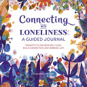 Connecting with Loneliness: A Guided Journal: Prompts to Discover Self-Love, Build Connection, and Embrace Joy