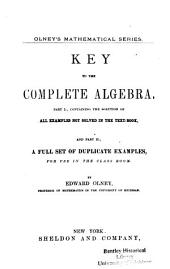 Key to the Complete School Algebra: Part I., Containing the Solution of All Examples Not Solved in the Textbook, and Part II., a Full Set of Duplicate Examples for Use in the Classroom