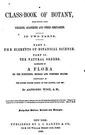 Class-book of Botany: Being Outlines of the [s]tructure, Physiology, and Classification of Plants: With a Flora of the United States and Canada