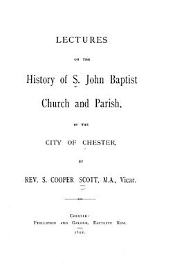 Lectures on the history of S  John baptist church and parish  in the city of Chester PDF
