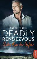 Deadly Rendezvous   S    er Kuss der Gefahr PDF