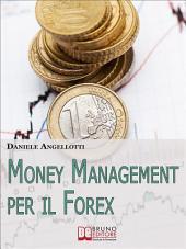 Money Management per il Forex. Come Impostare un'Operatività che Garantisca la Profittabilità nel Lungo Periodo (Ebook Italiano - Anteprima Gratis): Come Impostare un'Operatività che Garantisca la Profittabilità nel Lungo Periodo