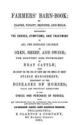Farmers' Barn Book: Containing the Causes, Symptoms, and Treatment of All the Diseases Incident to Oxen, Sheep and Swine; the Anatomy and Physiology of Neat Cattle ... with Directions how to Ascertain the Good Qualities, and Detect the Faults, of Carriage, Cart and Saddle Horses
