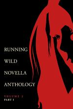 Running Wild Novella Anthology Volume 2, Part 1