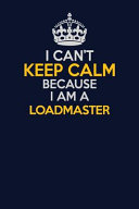 I Can't Keep Calm Because I Am a Loadmaster