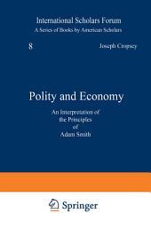 Polity and Economy: An Interpretation of the Principles of Adam Smith
