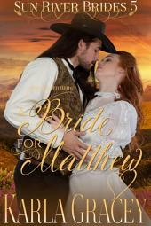 Mail Order Bride - A Bride for Matthew: Sweet Clean Historical Western Mail Order Bride inspirational Romance