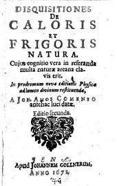 Disquisitiones De Caloris Et Frigoris Natura. Cujus cognitio vera in referanda multa naturae arcana clavis erit. In prodromum novae editionis Physicae ad lumen divinum restituendae