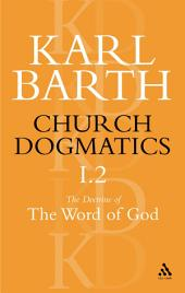 Church Dogmatics The Doctrine of the Word of God, Volume 1, Part 2: The Revelation of God; Holy Scripture: The Proclamation of the Church