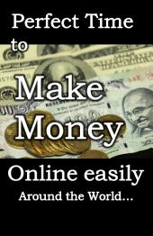 Perfect Time to Make Money online easily: around the world..
