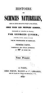 Histoire des sciences naturelles,: depuis leur origine jusqu'à nos jours, chez tous les peuples connus, Volume1
