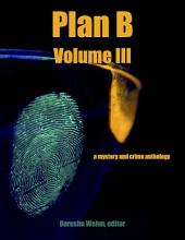 Plan B Volume III: a mystery and crime anthology