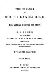 The Dialect of South Lancashire: Or, Tim Bobbin's Tummus and Meary : with His Rhymes and an Enlarged Glossary of Words and Phrases, Chiefly Used by the Rural Population of the Manufacturing Districts of South Lancashire