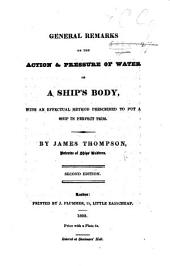 General remarks on the action and pressure of water on a ship's body. With an effectual method ... to put a ship in perfect trim. ... Second edition