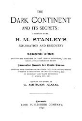 The Dark Continent and Its Secrets: A Compend of Mr. H. M. Stanley's Exploration and Discovery in Equatorial Africa ...