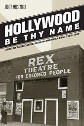 Hollywood Be Thy Name: African American Religion in American Film, 1929-1949