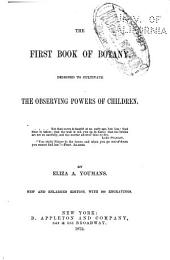 The First Book of Botany: Designed to Cultivate the Observing Powers of Children