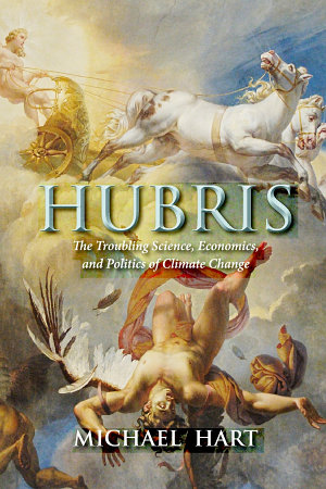 Hubris  The Troubling Science  Economics  and Politics of Climate Change