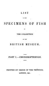 List of the Specimens of Fish in the Collection of the British Museum: Part I., Chondropterygii, Volume 1