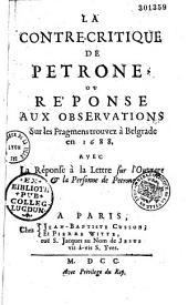 La Contre-Critique de Pétrone, ou réponse aux observations [de C. J. Brugière de Barante] sur les fragmens trouvez à Belgrade en 1688, avec la réponse à la lettre sur l'ouvrage et la personne de Pétrone. [Avertissement au sujet d'une autre critique de Pétrone]